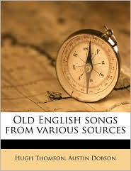 Old English songs from various sources - Hugh Thomson, Austin Dobson