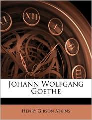 Johann Wolfgang Goethe - Henry Gibson Atkins