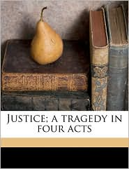 Justice; a tragedy in four acts - John Sir Galsworthy