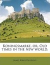 Koningsmarke, Or, Old Times in the New World. Volume 1 - James Kirke Paulding