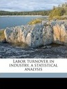 Labor Turnover in Industry, a Statistical Analysis - Paul Frederick Brissenden