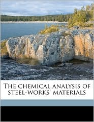 The chemical analysis of steel-works' materials - Fred Ibbotson