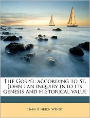 The Gospel according to St. John: an inquiry into its genesis and historical value - Hans Hinrich Wendt