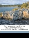 The Meaning of God in Human Experience, a Philosophic Study of Religion - William Ernest Hocking