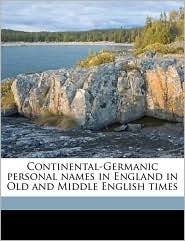 Continental-Germanic personal names in England in Old and Middle English times - Thorvald Forssner