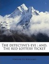 The Detective's Eye; And, the Red Lottery Ticket - Fortune Du Boisgobey