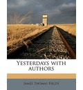 Yesterdays with Authors - James Thomas Fields