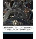 Shafting, Pulleys, Belting and Rope Transmission - Hubert Edwin Collins