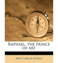 Raphael, the Prince of Art - Mary Isabella Lovejoy