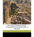 William Shakespeare, Pedagogue & Poacher; A Drama - Richard Garnett