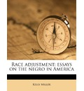Race Adjustment; Essays on the Negro in America - Kelly Miller