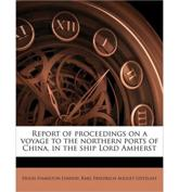 Report of Proceedings on a Voyage to the Northern Ports of China, in the Ship Lord Amherst - Hugh Hamilton Lindsay, Karl Friedrich August Gutzlaff, Karl Friedrich August G Tzlaff
