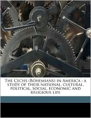 The Cechs (Bohemians) in America: a study of their national, cultural, political, social, economic and religious life - Thomas Capek