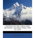 History of the Latin and Teutonic Nations from 1494 to 1514 - Leopold Von Ranke