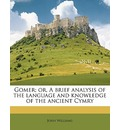 Gomer; Or, a Brief Analysis of the Language and Knowledge of the Ancient Cymry - John Williams