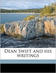 Dean Swift and his writings - Gerald Patrick Moriarty
