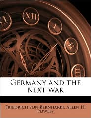 Germany and the next war - Friedrich von Bernhardi, Allen H. Powles