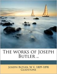The works of Joseph Butler. Volume 1 - Joseph Butler, W E. 1809-1898 Gladstone