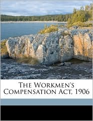 The Workmen's Compensation Act, 1906 - Victor Rees Aronson, statutes Great Britain. Laws