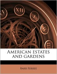 American estates and gardens - Barr Ferree