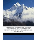 Game Birds and Birds of Prey, Life Histories of One Hundredand Seventy Birds of Prey, Game Birds and Water Fowls; - Neltje Blanchan