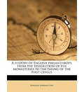 A History of English Philanthropy, from the Dissolution of the Monasteries to the Taking of the First Census - Benjamin Kirkman Gray