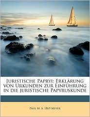 Juristische Papryi; Erkl rung von Urkunden zur Einf hrung in die juristische Papyruskunde - Paul M.b. 1865 Meyer