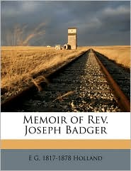 Memoir of Rev. Joseph Badger - E G. 1817-1878 Holland