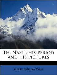 Th. Nast: his period and his pictures - Albert Bigelow Paine