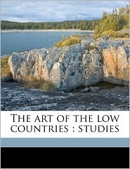 The art of the low countries: studies - Wilhelm Reinhold Valentiner