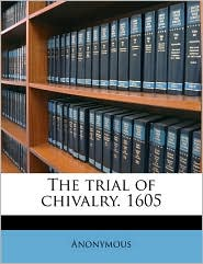 The trial of chivalry. 1605 - Anonymous