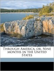 Through America, or, Nine months in the United States - W G. Marshall
