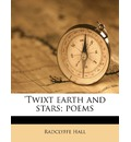 'Twixt Earth and Stars; Poems - Radclyffe Hall