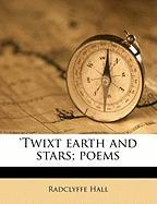 Twixt Earth and Stars; Poems
