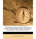 Transvaal Versus Great-Britain. a Short Commentary Upon the Dutch Address to the British People - W Van Der 1853 Vlugt