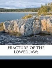 Fracture of the Lower Jaw; - Leon F Imbert, Pierre Real, L on Imbert