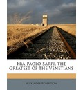 Fra Paolo Sarpi, the Greatest of the Venetians - Alexander Robertson