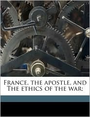 France, the apostle, and The ethics of the war; - Paul Hyacinthe Loyson, Lilly Grove Frazer