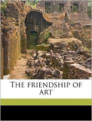 The friendship of art - Bliss Carman