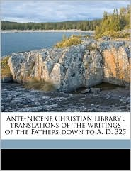 Ante-Nicene Christian library: translations of the writings of the Fathers down to A.D. 325 Volume 19