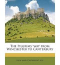 The Pilgrims' Way from Winchester to Canterbury - Julia Mary Cartwright Ady