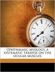 Ophthalmic Myology, a Systematic Treatise on the Ocular Muscles