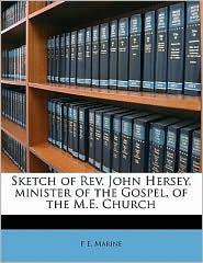 Sketch of Rev. John Hersey, minister of the Gospel, of the M.E. Church - F E. Marine