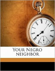 Your Negro neighbor - Benjamin Griffith Brawley