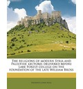 The Religions of Modern Syria and Palestine; Lectures Delivered Before Lake Forest College on the Foundation of the Late William Bross - Frederick Jones Bliss