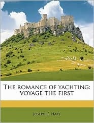 The romance of yachting: voyage the first - Joseph C. Hart