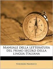 Manuale della letteratura del primo secolo della lingua Italiana Volume 1