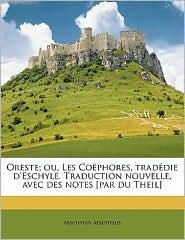 Oreste; ou, Les Co phores, trad die d'Eschyle. Traduction nouvelle, avec des notes [par du Theil] - Aeschylus Aeschylus