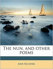The nun, and other poems - Ann Richter