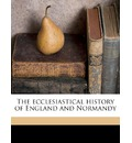 The Ecclesiastical History of England and Normandy